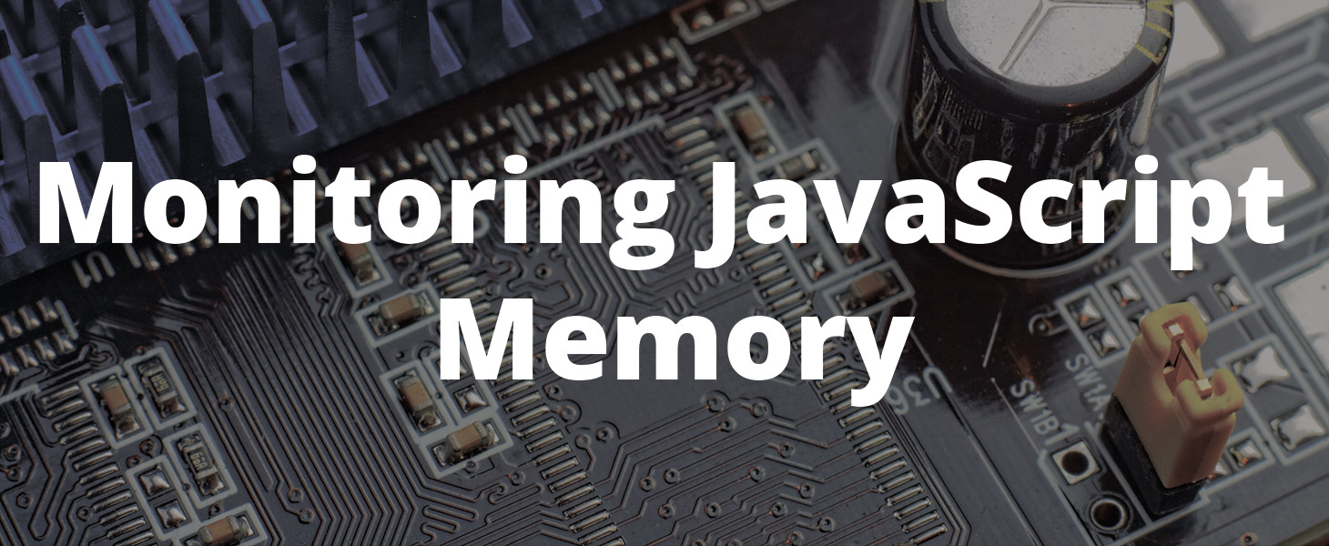 Monitoring JavaScript Memory