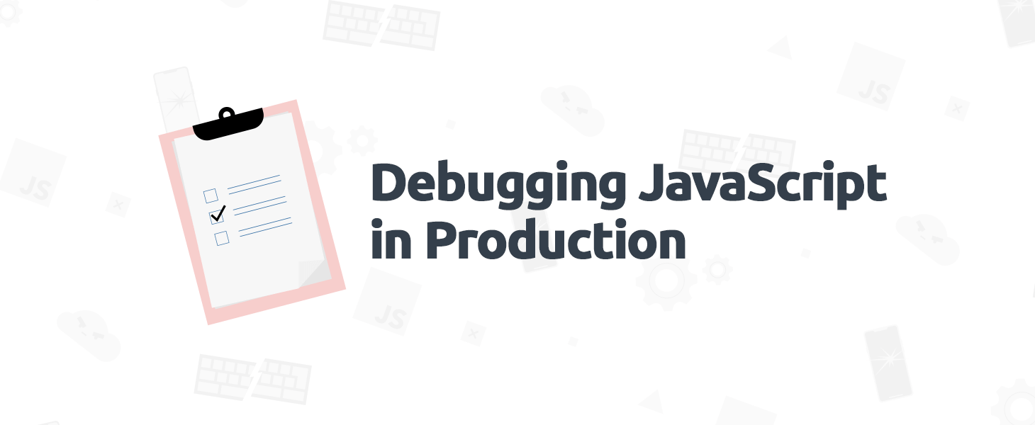 Debugging JavaScript in Production