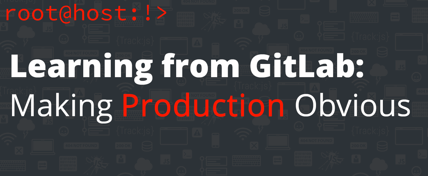 Learning from GitLab: Making Production Obvious
