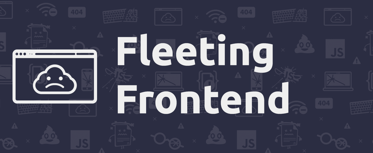Impermanent UIs: the Fleeting Frontend