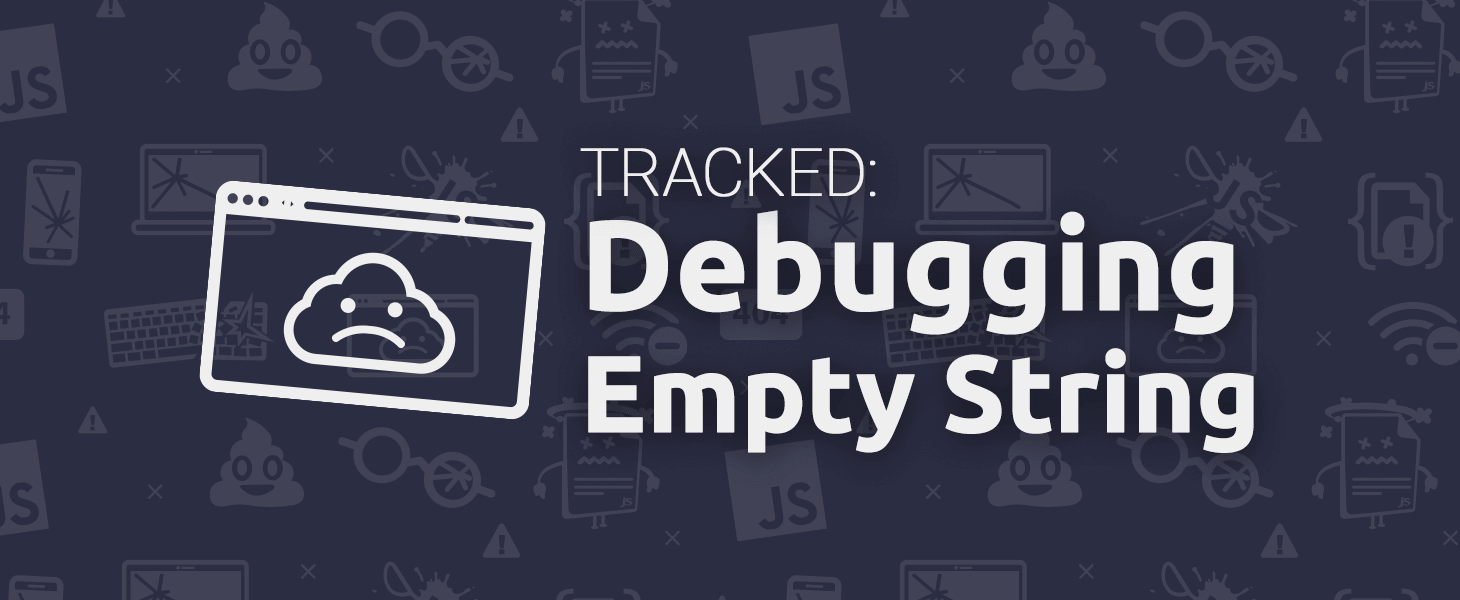 Tracked: Debugging Empty String