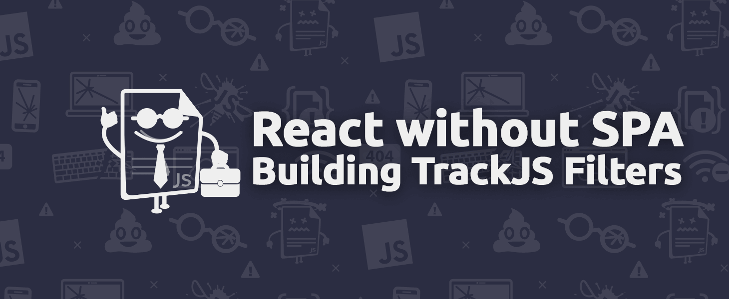 Building TrackJS Filters: React without the SPA