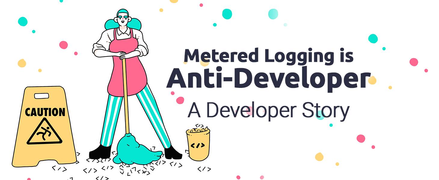 Metered Logging is Anti-Developer