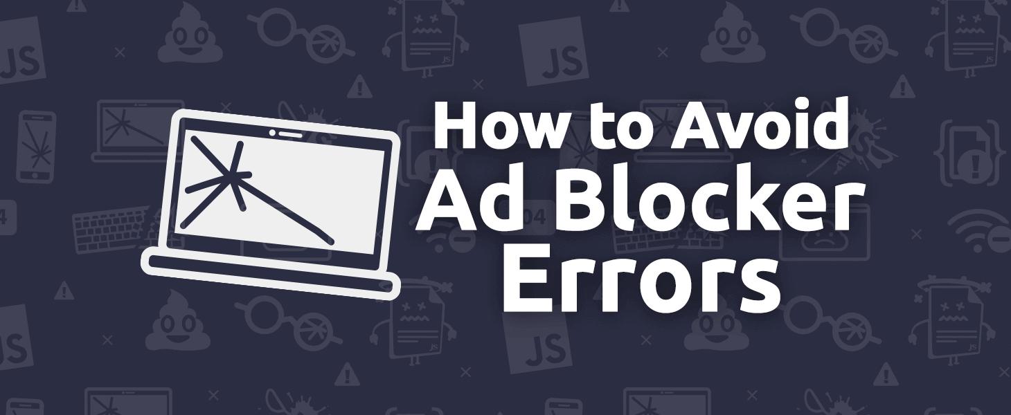 How to Avoid Ad Blocker Errors