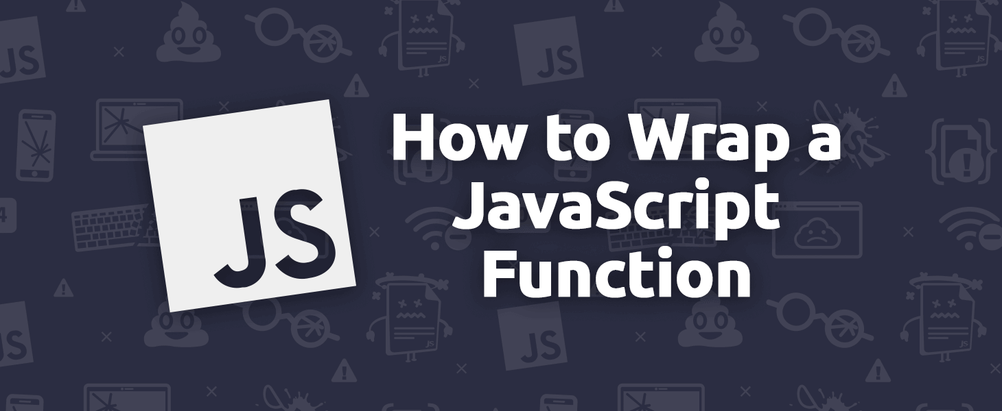 How to Correctly Wrap a JavaScript Function