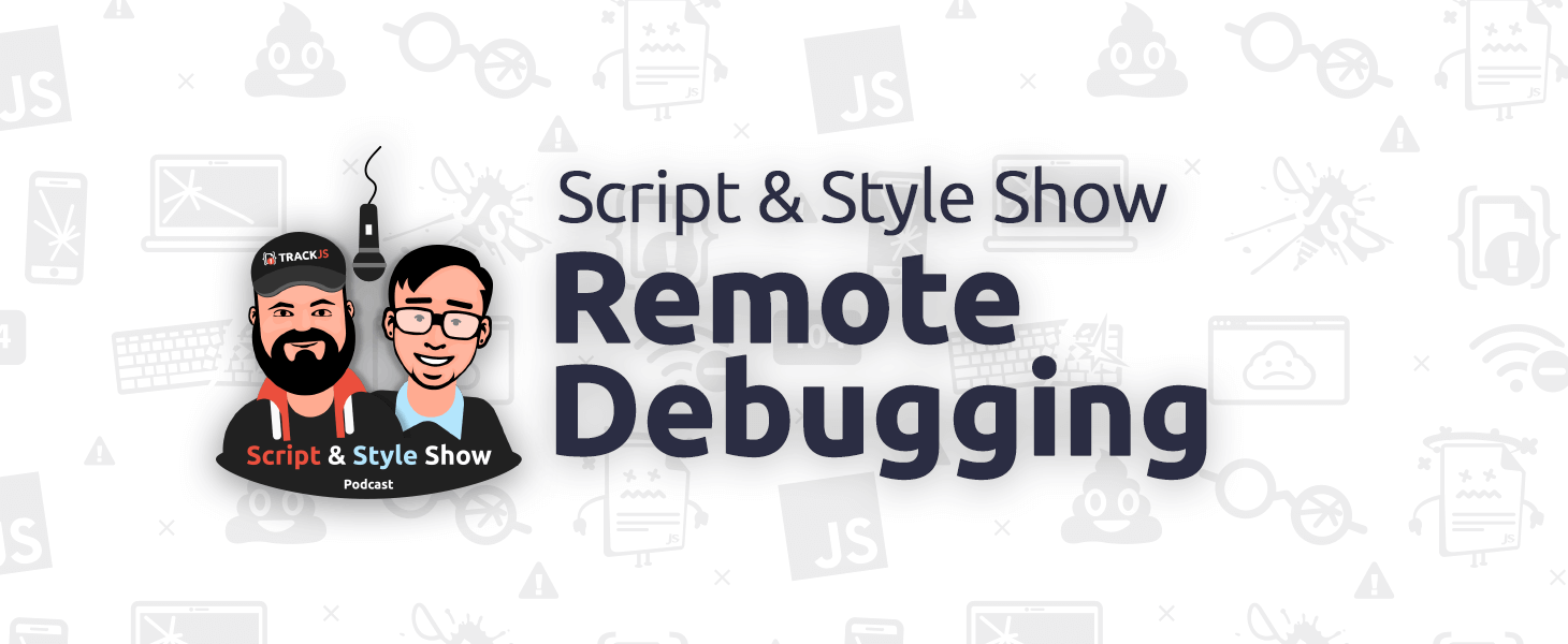 Remote Debugging on the Script & Style Show