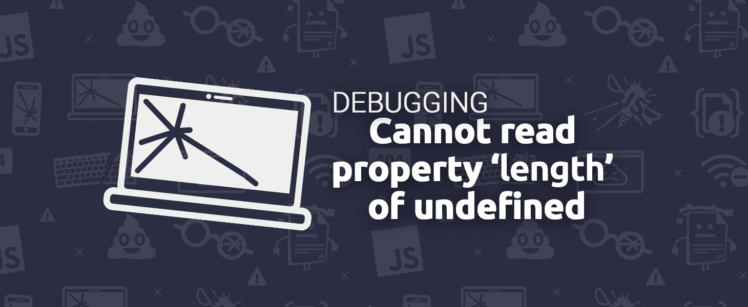 """Debugging: """"Cannot read property 'length' of undefined."""""""