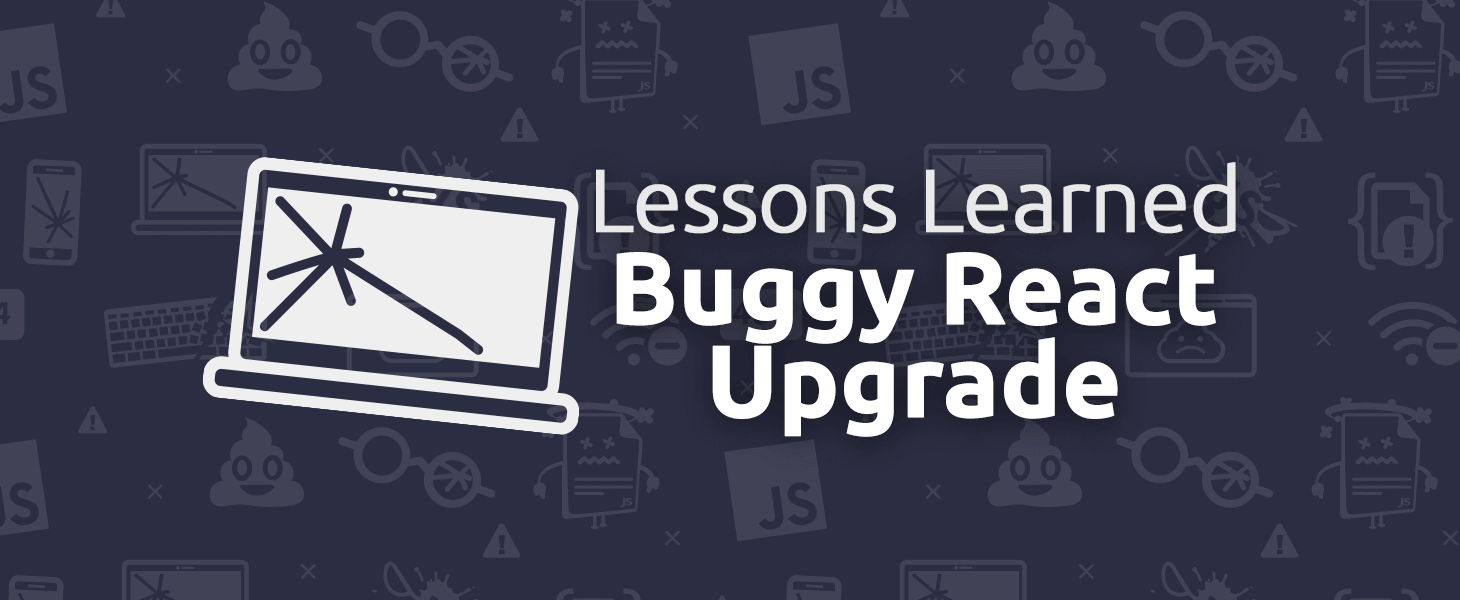 Lessons Learned From A Buggy React Upgrade