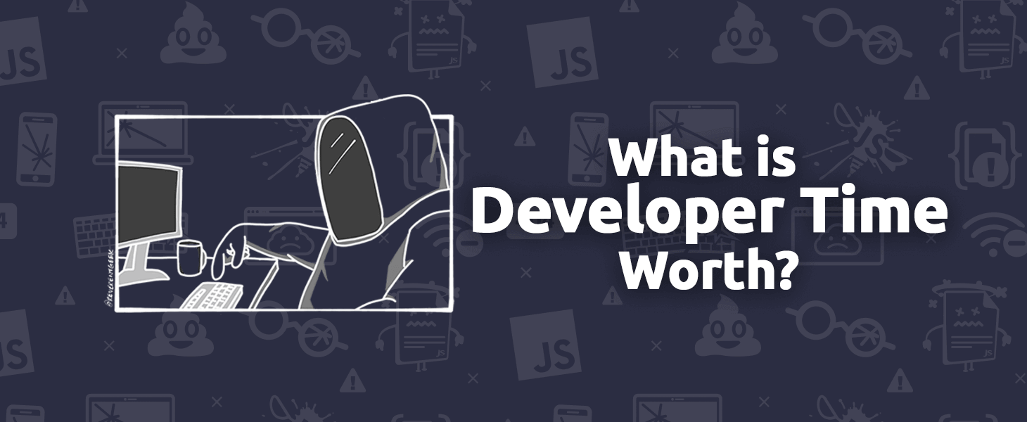 What is Developer Time Worth?