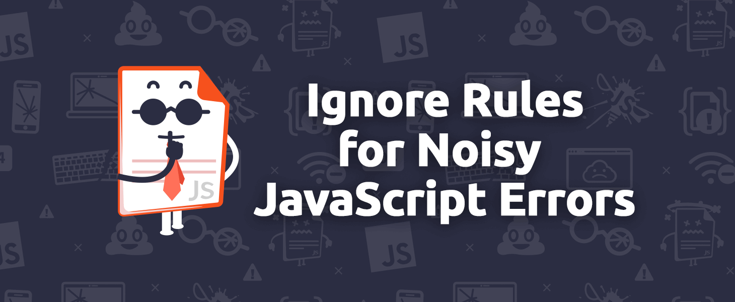 Powerful Ignore Rules for Noisy JavaScript Errors