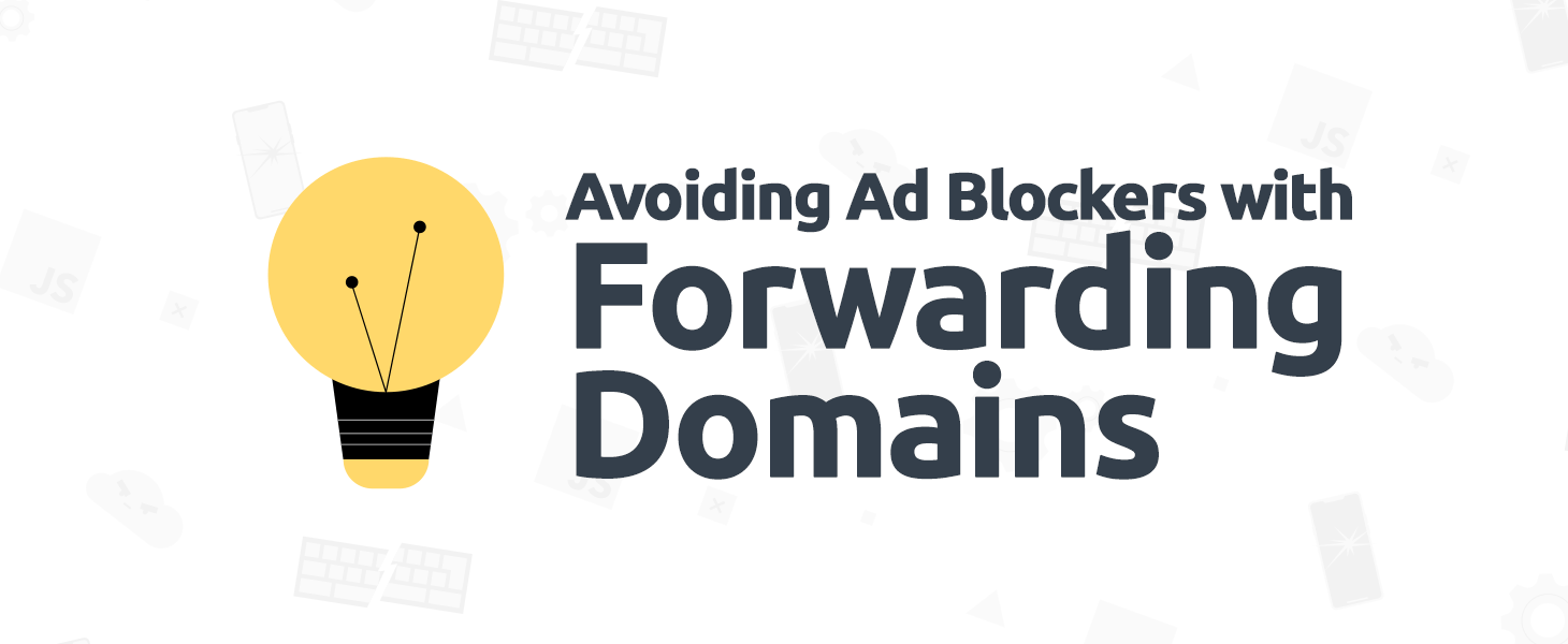Avoiding Ad Blockers with Forwarding Domains