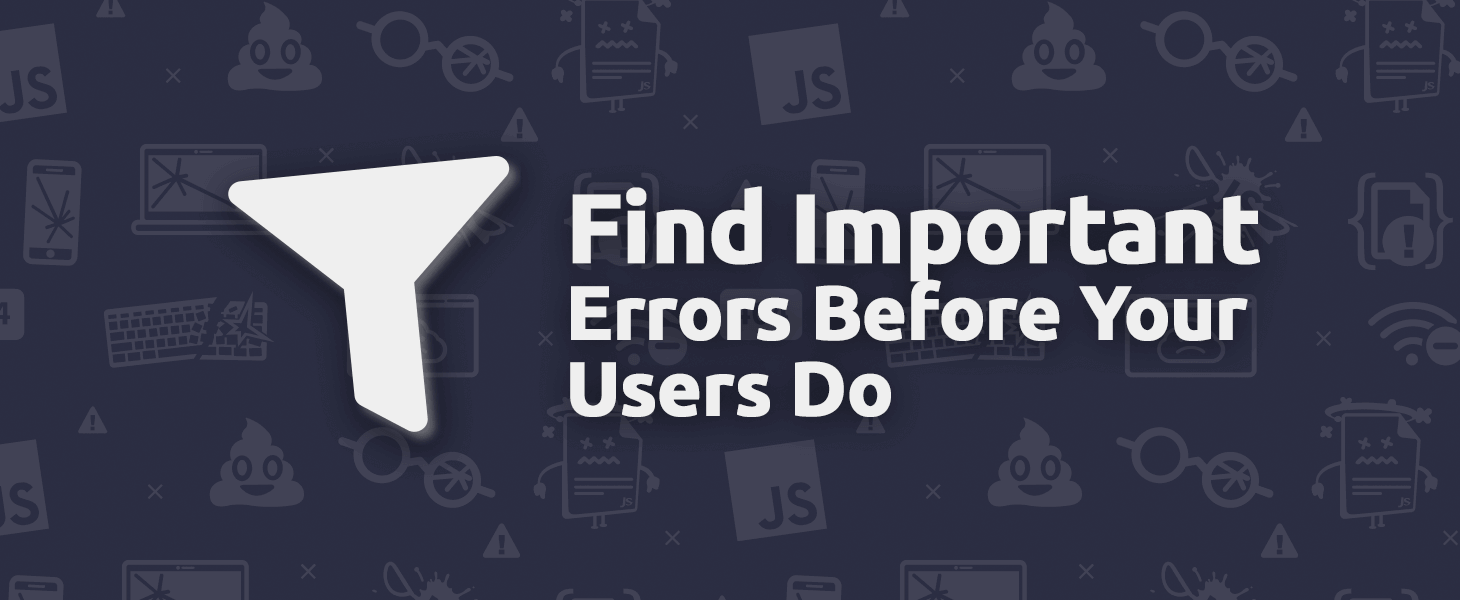 TrackJS Filters: Find Important Errors Before Your Users Do